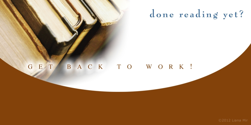 Done Reading Yet? Get Back to Work!